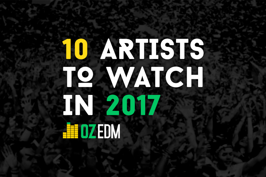 10-artists-to-watch-in-2017-oz-edm-feature